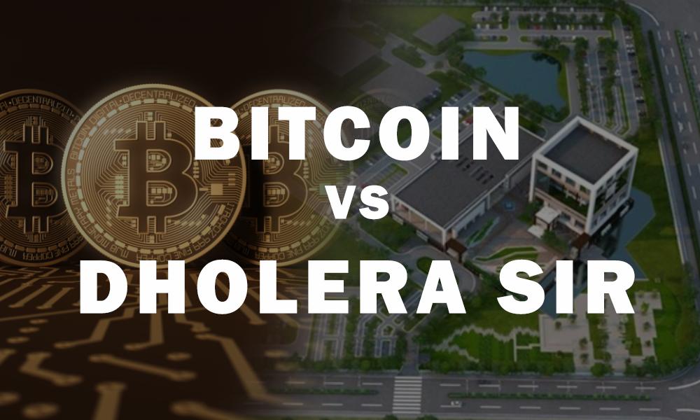 Bitcoin vs Dholera SIR